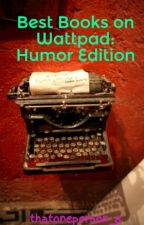 Best Books on Wattpad: Humor Edition by thatoneperson_8
