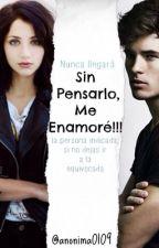 ¡Sin Pensarlo, Me enamore!  by ama199709
