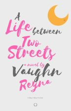 A Life Between Two Streets by VaughnReyna