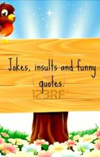 jokes, insults and funny quotes by Narniaknowsbest
