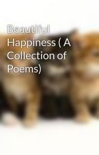 Beautiful Happiness ( A Collection of Poems) by SkyBlue07