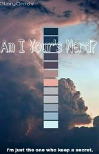 Am I Your's Nerd? (ON HOLD) by 1617SISTERS