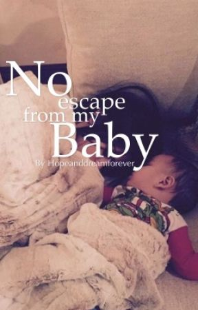 No escape from my Baby #Wattys2017 by Hopeanddreamforever