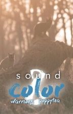 Sound and Color || warrior cats fanfiction || by PoppyTea