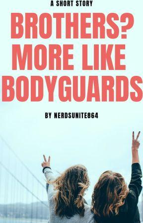 Brothers? More Like Bodyguards. by nerdsunite468