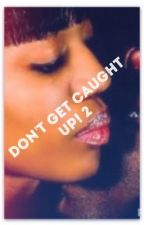 Don't Get Caught Up!: The Sequel by JanayMajor