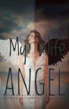 MY ANGEL WIFE. by RajhHR