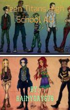 Teen Titans high school AU by salty_serenity
