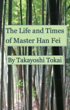 The Life and Times of Master Han Fei by MauriceTokai
