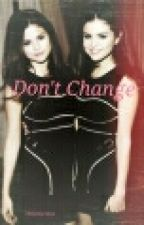 Don't Change by christenecallahan