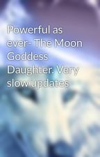 Powerful as ever- The Moon Goddess Daughter. by she-wolfangel13