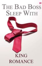 The Bad Boss Sleep With (OPEN PRE-ORDER) by kingromance