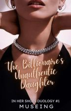 The Billionaire's Unauthentic Daughter ✏ by fleetingforever