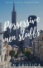 Possessive Men Stuffs by TeenErotica