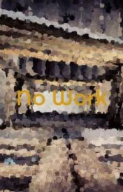 No Work by TheScriber