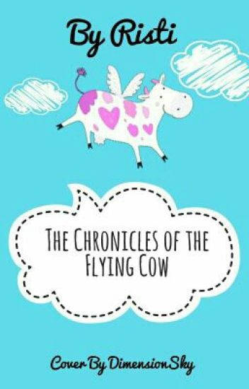 The Chronicles Of The Flying Cow