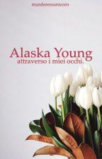 Alaska Young attraverso i miei occhi. by Jeeyel_