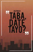 Taba, Date Tayo? by sulzybolzii