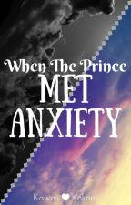 When The Prince Met Anxiety (Prince x Anxiety) by KawaiiKokoro