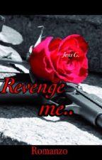 Revenge me  by jessyca96