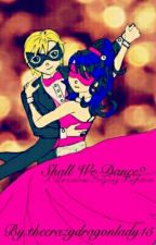 Shall We Dance?- A Miraculous Ladybug Fanfiction by thecrazydragonlady15