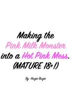 SOTUS: Making the Pink Milk Monster into a Hot Pink Mess. (MATURE 18+!) by huziebuzie