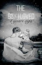 THE BOY I LOVED 4 YEARS AGO.                                     (ON-GOING) by Purple_Lux5