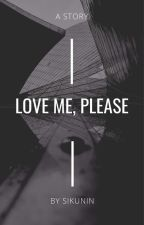 Love me, please by Sikunin