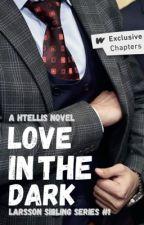 Love in the Dark (LarssonSiblingsSeries#1) by HTEllis
