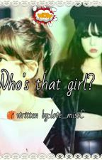 WHo'S ThAt GiRL? *wattys 2017* by love_missC