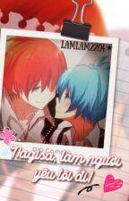 [Fanfic KarmaxNagisa] Nagisa, làm người yêu tôi đi! by LamLam2204