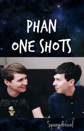 Phan One Shots by sparadoxicalsstories