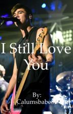 I still love you  by Calumsbabe84