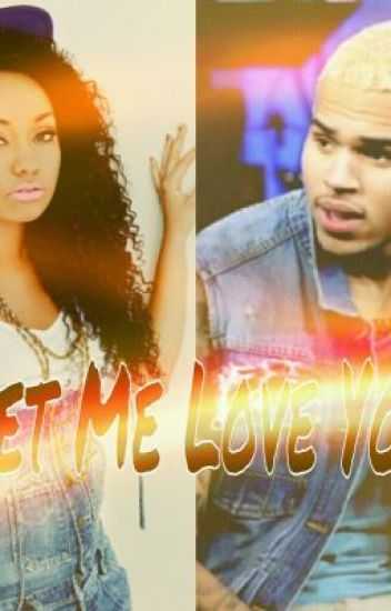 Let Me Love You ~ (A Chris Brown Love Story) - Kentrell's