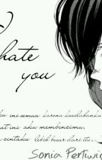 I hate you by SoniaPertiwi9