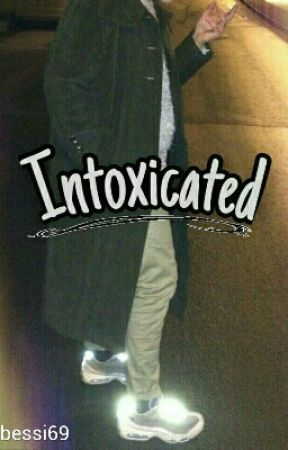 Intoxicated | H. S.  by bessi69