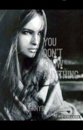 You Don't Know Anything by jennimaria1317