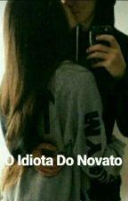 O Idiota Do Novato by LahhFranco