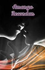 Amargo Recordar (Saga Amores Inolvidables 1) by Jeilcy