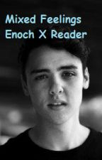 Mixed Feelings (Enoch X Reader) ON HOLD by Sierra_is_Brooke5