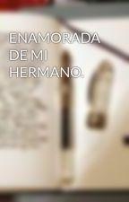 ENAMORADA DE MI HERMANO. by Estritor_