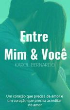 Entre Mim & Você by Kkarllotta