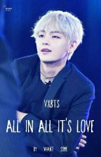 [vxbts] All in All, It's Love ✔ by want-some