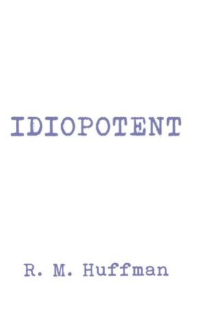 IDIOPOTENT by RMHuffman