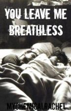 You Leave Me Breathless by MyChemicalRachel