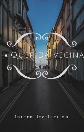 Querida vecina.  by Internalreflection