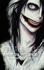 Jeff the killer Amor ou Vingança??  by Leh_Lavigne