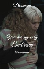 You are my only Embrace! Dramione by undergroxnd