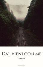 Dai, vieni con me by alexys0
