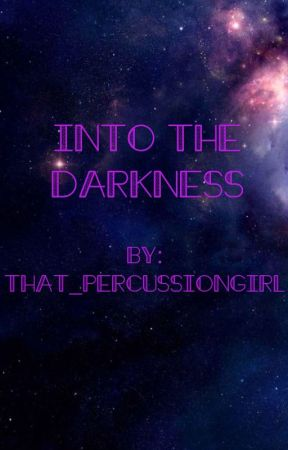 Into The Darkness by That_PercussionGirl